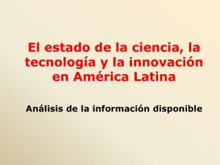 El estado de la ciencia, la tecnología y la innovación en América Latina