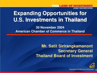 Mr. Satit Sirirangkamanont Secretary General Thailand Board of Investment