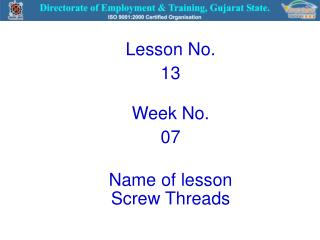 Lesson No. 13  Week No. 07  Name of lesson Screw Threads