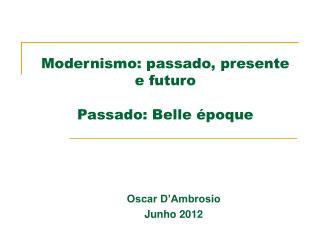 Modernismo: passado, presente e futuro Passado: Belle �poque