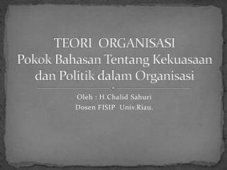 TEORI  ORGANISASI  Pokok Bahasan T entang Kekuasaan dan Politik dalam Organisasi