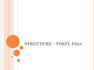 STRUCTURE – TOEFL  Prep