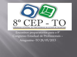 Encontros preparatórios para o 8º Congresso Estadual de Profissionais –  Araguaína -TO 28/05/2013