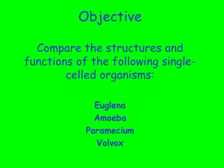 Objective Compare the structures and functions of the following single-celled organisms: