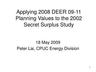 Applying 2008 DEER 09-11 Planning Values to the 2002 Secret Surplus Study