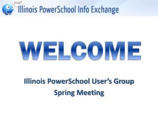 Illinois PowerSchool User's Group Spring Meeting