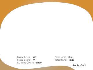 Fanny   Chien   -  fc2 Pedro Diniz -  phrd Lucas Tenório –  lvt Rafael Nunes -  rngs
