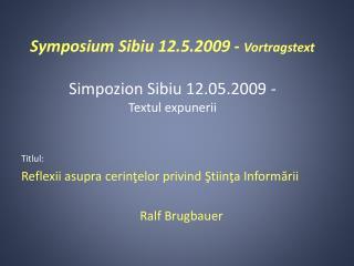 Symposium Sibiu 12.5.2009 -  Vortragstext Simpozion Sibiu 12.05.2009  - Textul expunerii