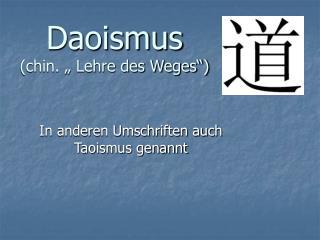 """Daoismus (chin. """" Lehre des Weges"""")"""