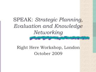 SPEAK:  Strategic Planning, Evaluation and Knowledge Networking