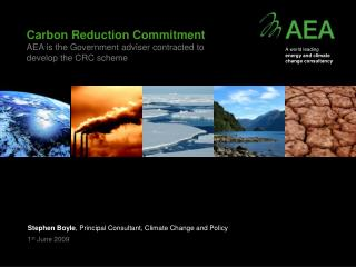 Carbon Reduction Commitment AEA is the Government adviser contracted to  develop the CRC scheme