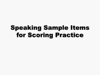Speaking Sample Items for Scoring Practice