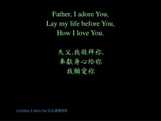 (1) Father, I Adore You  天父 , 我敬拜祢