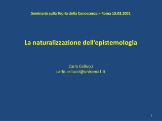 Seminario sulla Teoria della Conoscenza – Roma 15.03.2001 La naturalizzazione dell'epistemologia