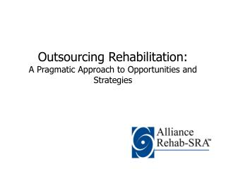 Outsourcing Rehabilitation: A Pragmatic Approach to Opportunities and Strategies