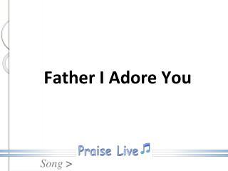 Father I Adore You