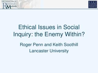 Ethical Issues in Social Inquiry: the Enemy Within?