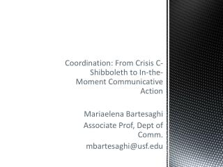 Coordination: From Crisis C-Shibboleth to In-the-Moment Communicative Action Mariaelena Bartesaghi