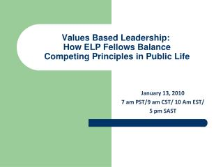 Values Based Leadership:   How ELP Fellows Balance  Competing Principles in Public Life