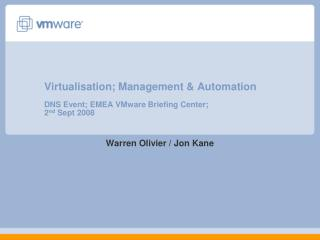 Virtualisation; Management & Automation DNS Event; EMEA VMware Briefing Center;  2 nd  Sept 2008