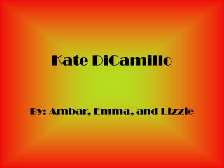 Kate DiCamillo By: Ambar, Emma, and Lizzie