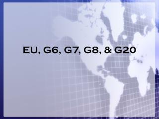 EU, G6, G7, G8, & G20