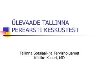 �LEVAADE TALLINNA PEREARSTI KESKUSTEST