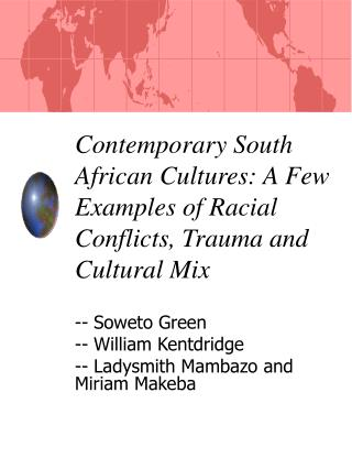 Contemporary South African Cultures: A Few Examples of Racial Conflicts, Trauma and Cultural Mix