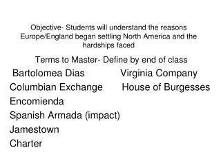 Terms to Master- Define by end of class  Bartolomea Dias             Virginia Company