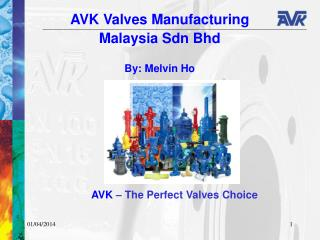 AVK Valves Manufacturing  Malaysia Sdn Bhd  By: Melvin Ho