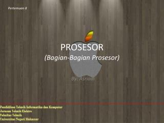 PROSESOR ( Bagian-Bagian P rosesor )