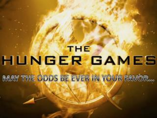 MAY THE ODDS BE EVER IN YOUR FAVOR…
