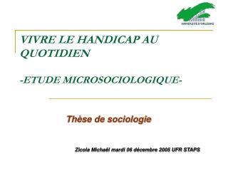 VIVRE LE HANDICAP AU QUOTIDIEN -ETUDE MICROSOCIOLOGIQUE-