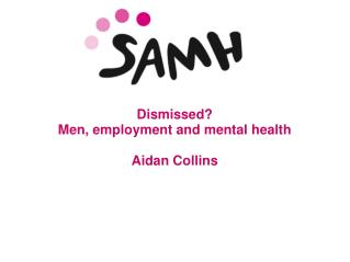 Dismissed?  Men, employment and mental health Aidan Collins