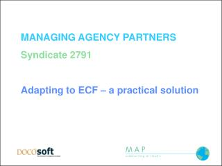 MANAGING AGENCY PARTNERS Syndicate 2791 Adapting to ECF – a practical solution