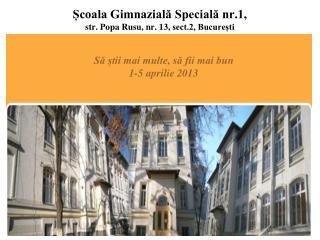 Școala Gimnazială Specială nr.1,  str. Popa Rusu, nr. 13,  sect.2, București