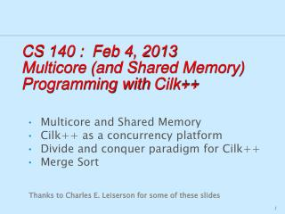 CS 140 :   Feb 4, 2013 Multicore  (and Shared Memory) Programming with  Cilk ++