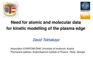 Need for atomic and molecular data for kinetic modelling of the plasma edge David Tskhakaya