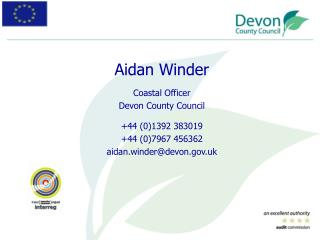 Aidan Winder Coastal Officer Devon County Council +44 (0)1392 383019 +44 (0)7967 456362