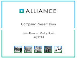 Company Presentation John Dawson  Maddy Scott July 2004