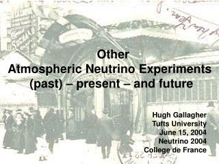 Hugh Gallagher Tufts University June 15, 2004 Neutrino 2004 College de France
