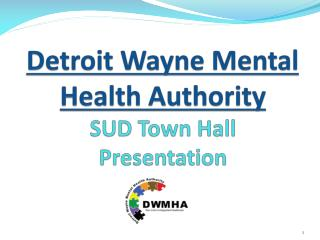 Detroit Wayne Mental Health Authority  SUD Town Hall  Presentation