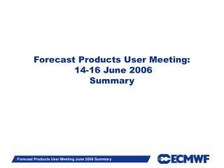 Forecast Products User Meeting:  14-16 June 2006 Summary