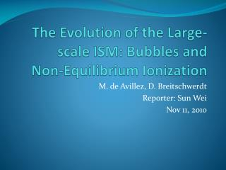 The Evolution of the Large-scale  ISM: Bubbles  and Non-Equilibrium Ionization