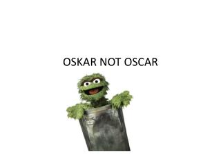 OSKAR NOT OSCAR