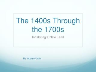 The 1400s Through the 1700s