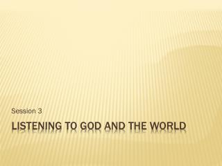 Listening to God and  the World