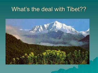 What's the deal with Tibet??