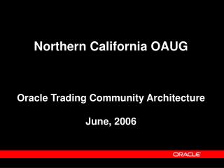 Northern California OAUG    Oracle Trading Community Architecture   June, 2006