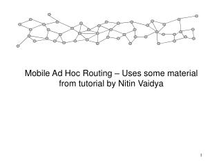 Mobile Ad Hoc Routing � Uses some material from tutorial by Nitin Vaidya
